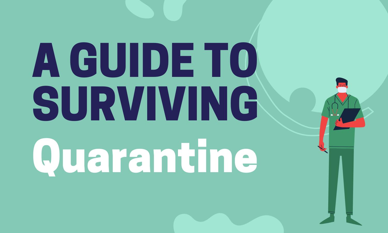 A Guide to Surviving Quarantine
